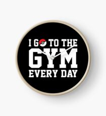 I GO TO THE GYM EVERY DAY Clock