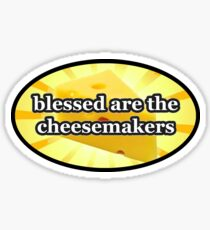 BLESSED ARE THE CHEESEMAKERS CHEESE LOVERS Sticker