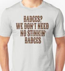 Badges? We Don't Need No Stinkin Badges T-Shirt