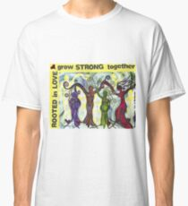 Rooted in Love ~ Grow Strong Together Classic T-Shirt