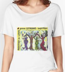 Rooted in Love ~ Grow Strong Together Women's Relaxed Fit T-Shirt