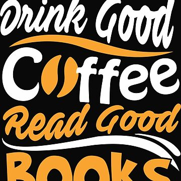 Drink Good Coffee Read Good Books Reading  by CleverTshirtCo