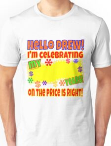 TV Game Show - TPIR (The Price Is...) I'm Celebrating My Unisex T-Shirt