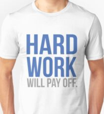 Hard work will pay off Unisex T-Shirt