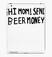 Best Seller: Hi Mom! Send Beer Money iPad Case/Skin