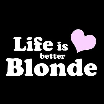 Life Is Better Blonde by mypparadise