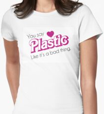 You Say Plastic Like It's A Bad Thing Womens Fitted T-Shirt