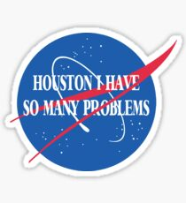 Best Seller: Houston I Have So Many Problems Sticker