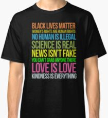 Kindness Is Everything Black Lives Love Is Love Anti Trump Classic T-Shirt