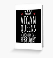 Vegan Queens Are Born In February - Birthday  Greeting Card