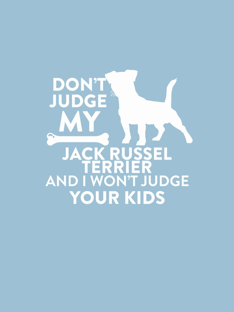 Don't Judge My Jack Russel Terrier & I Won't Judge Your Kids by AlwaysAwesome