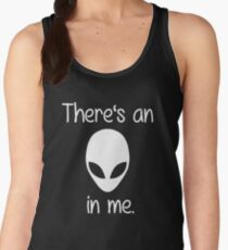 There's an alien in me. (white font) Women's Tank Top