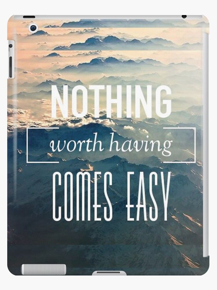 Nothing Worth Having Comes Easy Quote Ipad Caseskin By Jakerhodes