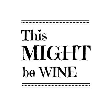 This Might Be Wine Funny Coffee Mug by KatieMcGrath