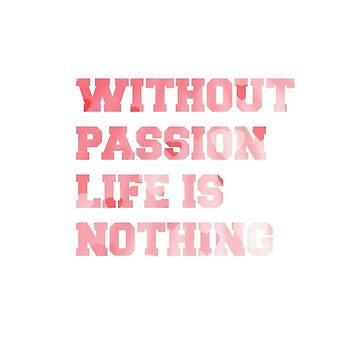 Without Passion Life Means Nothing Funny Coffee Mug by KatieMcGrath