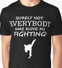 Surely not everybody was kung fu fighting! Graphic T-Shirt