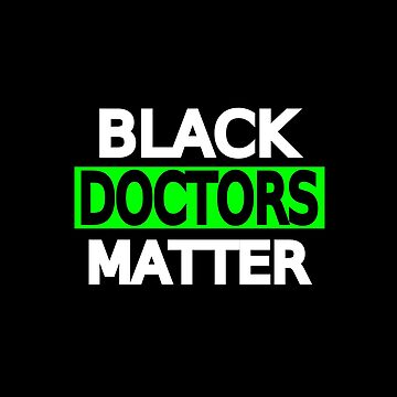 Black Doctors Matter by mishki