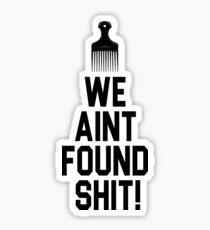 Spaceballs - We Aint Found Shit! Sticker