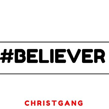 #Believer by christgang