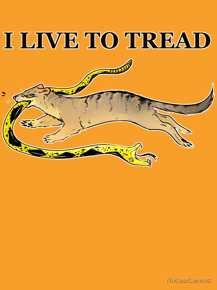 I LIVE TO TREAD- MONGOOSE by NuclearLemons