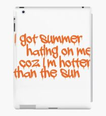 I got summer hating on me coz I'm hotter than the sun iPad Case/Skin