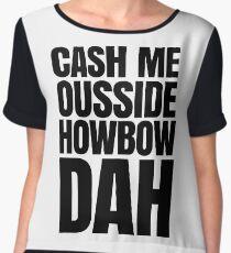 Cash me ousside howbow dah meme - catch me outside how bow dah Chiffon Top