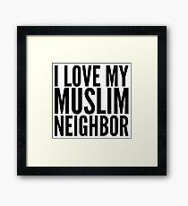 I LOVE MY MUSLIM NEIGHBOR Framed Print