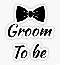 Groom to be! Sticker