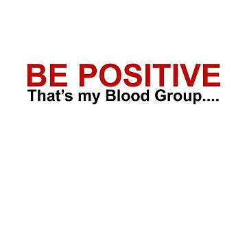 Be Positive - B+ - B positive Blood Group by KenXyro
