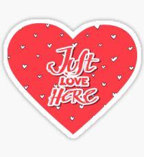 JUST LOVE HERE Sticker