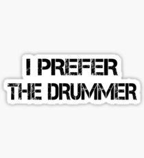I Prefer The Drummer black Sticker