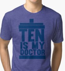 Is Ten your Doctor? Tri-blend T-Shirt