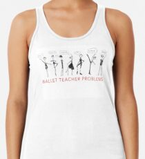 Ballet Teacher Problems Racerback Tank Top