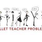 Ballet Teacher Problems by balleteducation