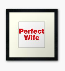 Perfect Wife Framed Print