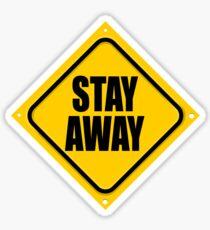 STAY AWAY Sticker