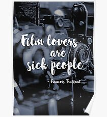 """Film lovers are sick people"" - Francois Truffaut Poster"