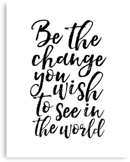 """Change Or Die Quote: """"sei Die Veränderung, Die Du In Der Welt Sehen Willst, Sei"""