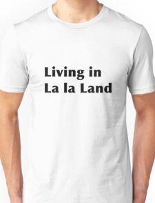 Living in la la land Unisex T-Shirt