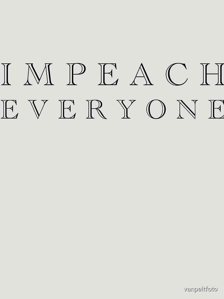 IMPEACH EVERYONE by vanpeltfoto