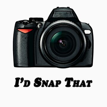 I'd Snap That by laurasanders