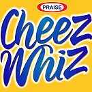 Praise Cheese Wiz by colinking