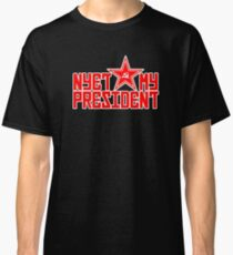 Nyet My President Funny Political Apparel Classic T-Shirt