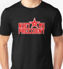 Nyet My President Funny Political Apparel Unisex T-Shirt