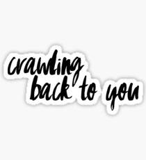 Crawling Back to You Sticker