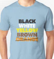 Black, White, Yellow, Brown but no Orange Love (Anti-Trump) Unisex T-Shirt