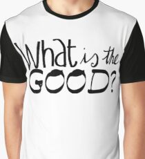 What is the Good? Graphic T-Shirt