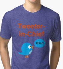 Tweeter-in-Chief #Sad Tri-blend T-Shirt