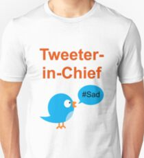 Tweeter-in-Chief #Sad T-Shirt