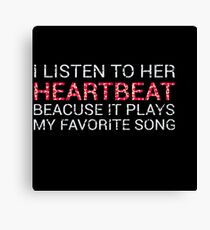 I Listen To Her Heartbeat Because It Plays My Favorite Song Canvas Print